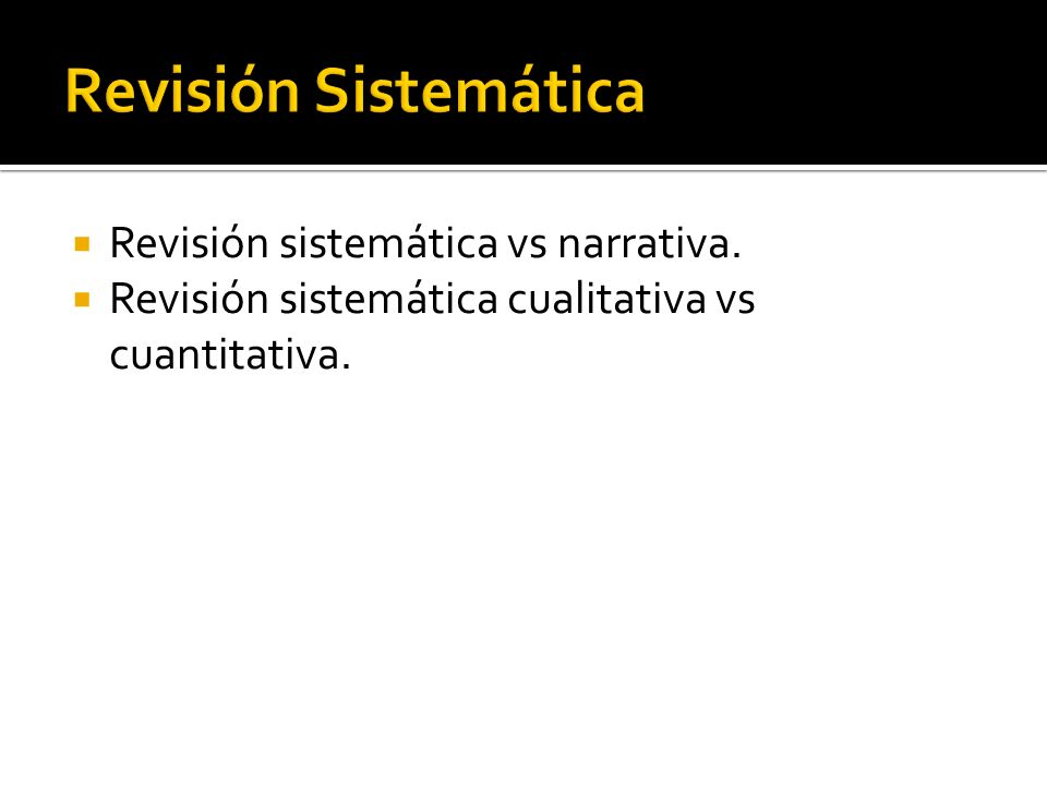 Revisión sistemática vs narrativa. Revisión sistemática cualitativa vs cuantitativa.