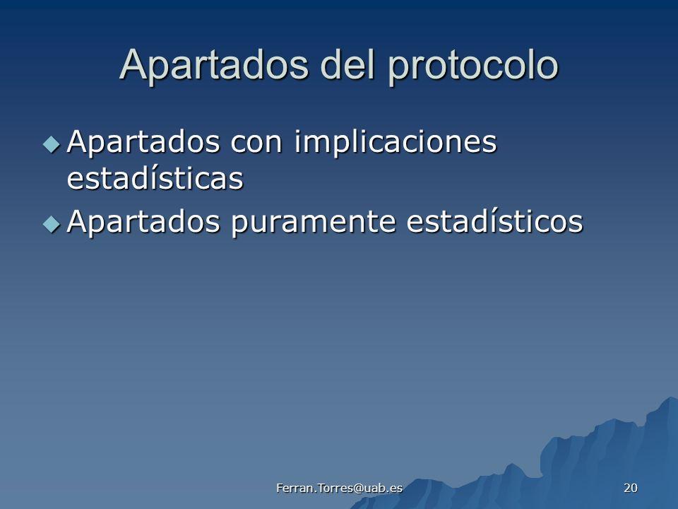 Ferran.Torres@uab.es 20 Apartados del protocolo Apartados con implicaciones estadísticas Apartados con implicaciones estadísticas Apartados puramente