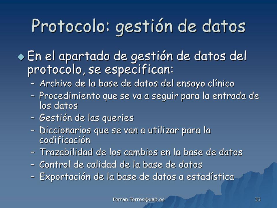 Ferran.Torres@uab.es 33 Protocolo: gestión de datos En el apartado de gestión de datos del protocolo, se especifican: En el apartado de gestión de dat