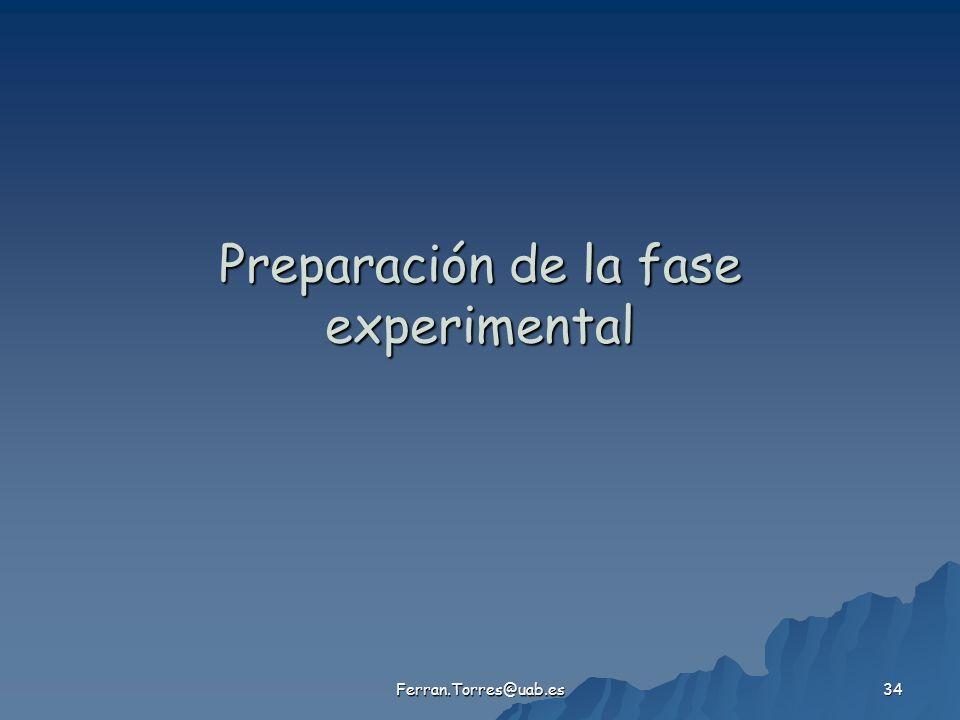 Ferran.Torres@uab.es 34 Preparación de la fase experimental