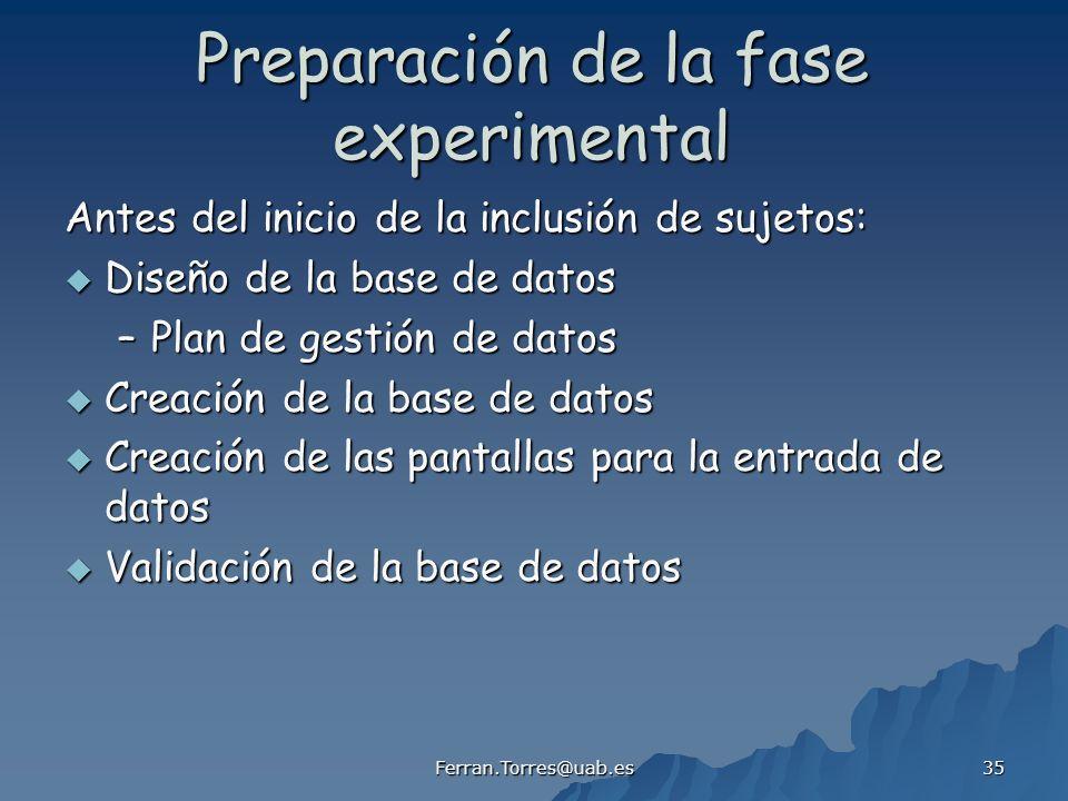 Ferran.Torres@uab.es 35 Preparación de la fase experimental Antes del inicio de la inclusión de sujetos: Diseño de la base de datos Diseño de la base