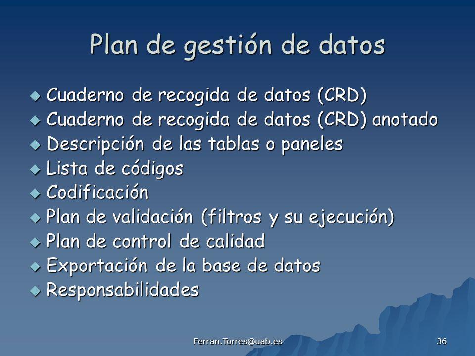Ferran.Torres@uab.es 36 Plan de gestión de datos Cuaderno de recogida de datos (CRD) Cuaderno de recogida de datos (CRD) Cuaderno de recogida de datos
