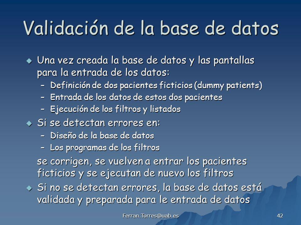 Ferran.Torres@uab.es 42 Validación de la base de datos Una vez creada la base de datos y las pantallas para la entrada de los datos: Una vez creada la