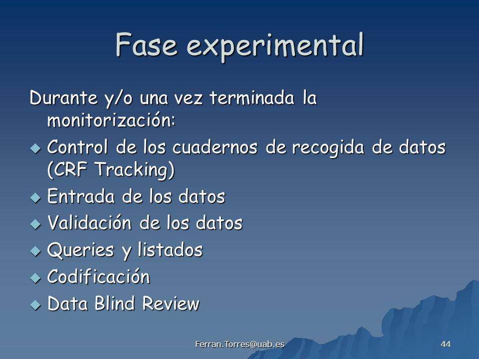 Ferran.Torres@uab.es 44 Fase experimental Durante y/o una vez terminada la monitorización: Control de los cuadernos de recogida de datos (CRF Tracking