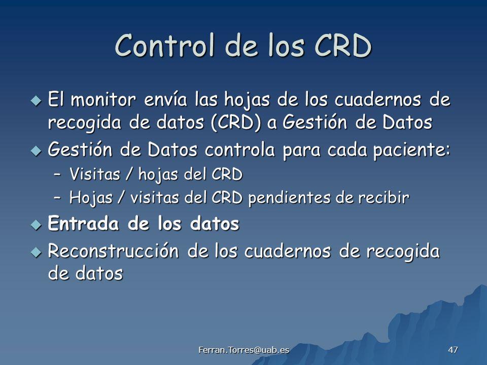 Ferran.Torres@uab.es 47 Control de los CRD El monitor envía las hojas de los cuadernos de recogida de datos (CRD) a Gestión de Datos El monitor envía
