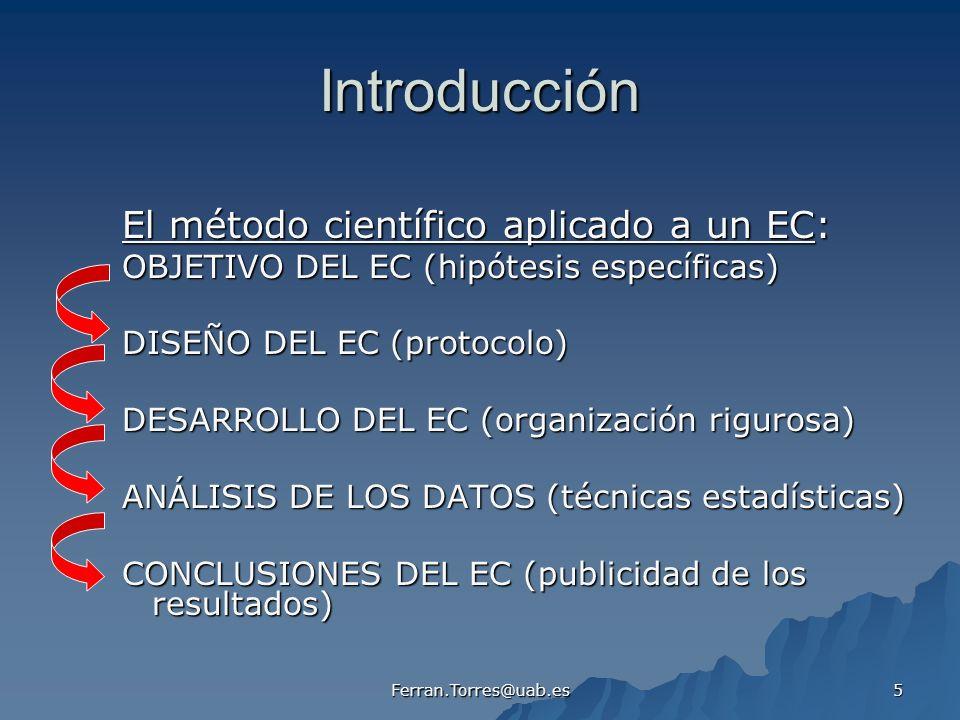 Ferran.Torres@uab.es 5 Introducción El método científico aplicado a un EC: OBJETIVO DEL EC (hipótesis específicas) DISEÑO DEL EC (protocolo) DESARROLL