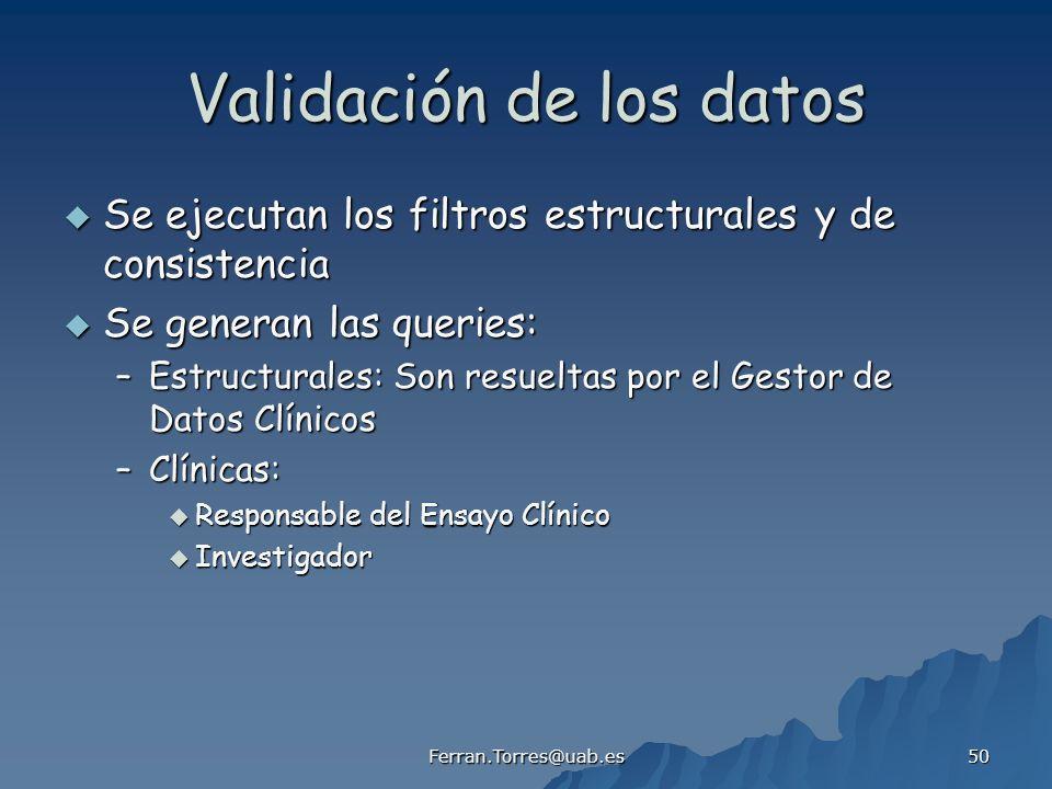 Ferran.Torres@uab.es 50 Validación de los datos Se ejecutan los filtros estructurales y de consistencia Se ejecutan los filtros estructurales y de con