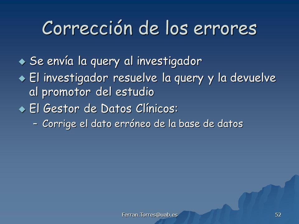 Ferran.Torres@uab.es 52 Corrección de los errores Se envía la query al investigador Se envía la query al investigador El investigador resuelve la quer
