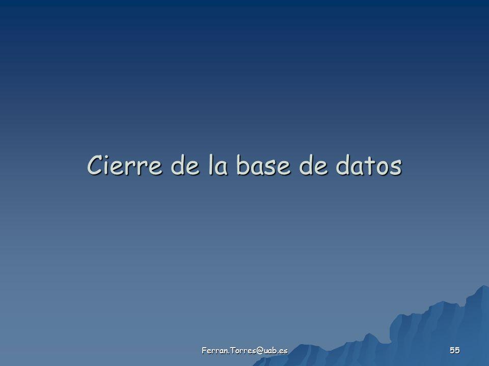 Ferran.Torres@uab.es 55 Cierre de la base de datos