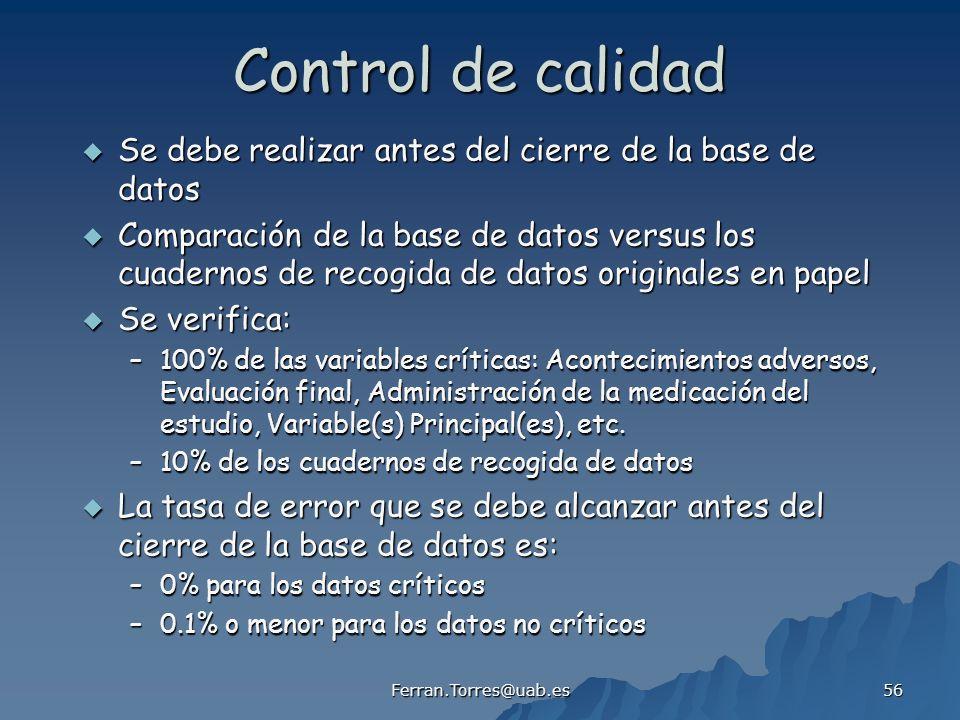 Ferran.Torres@uab.es 56 Control de calidad Se debe realizar antes del cierre de la base de datos Se debe realizar antes del cierre de la base de datos