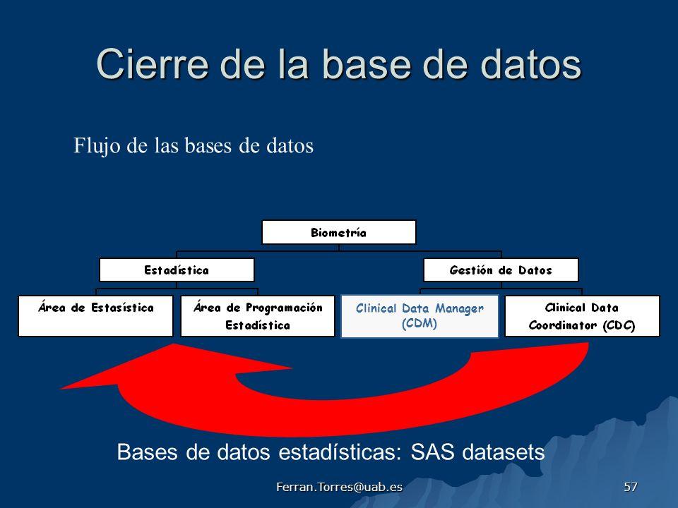 Ferran.Torres@uab.es 57 Cierre de la base de datos Bases de datos estadísticas: SAS datasets Flujo de las bases de datos Clinical Data Manager (CDM )
