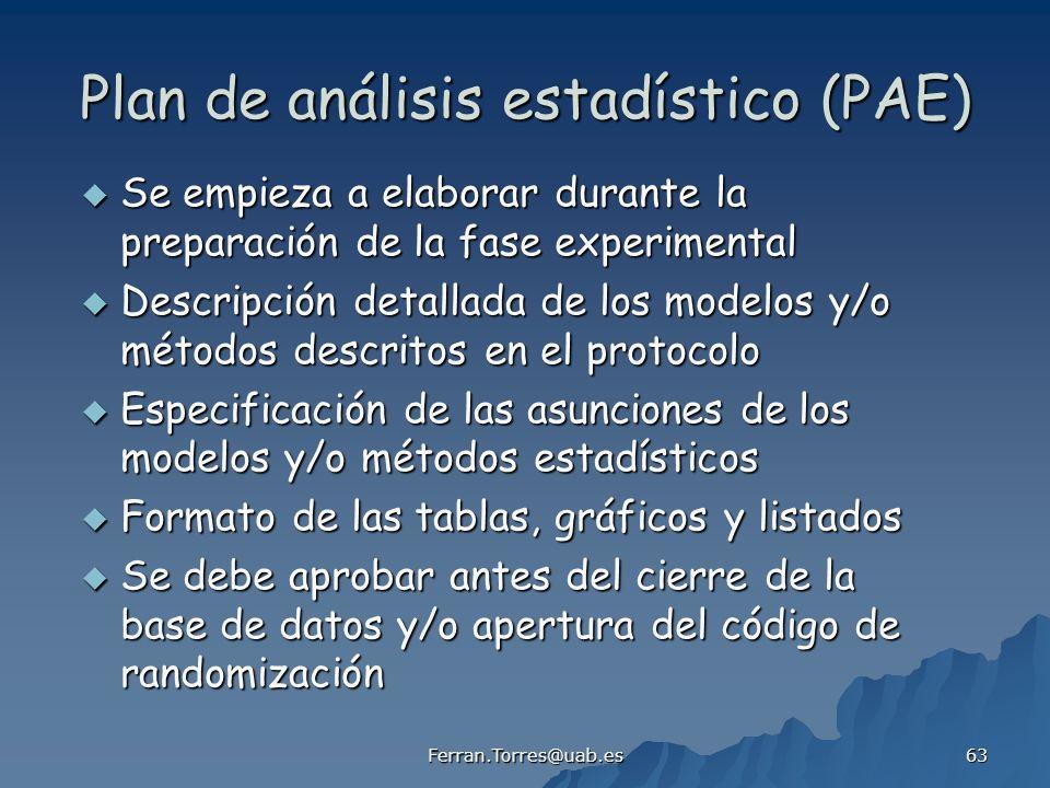 Ferran.Torres@uab.es 63 Plan de análisis estadístico (PAE) Se empieza a elaborar durante la preparación de la fase experimental Se empieza a elaborar