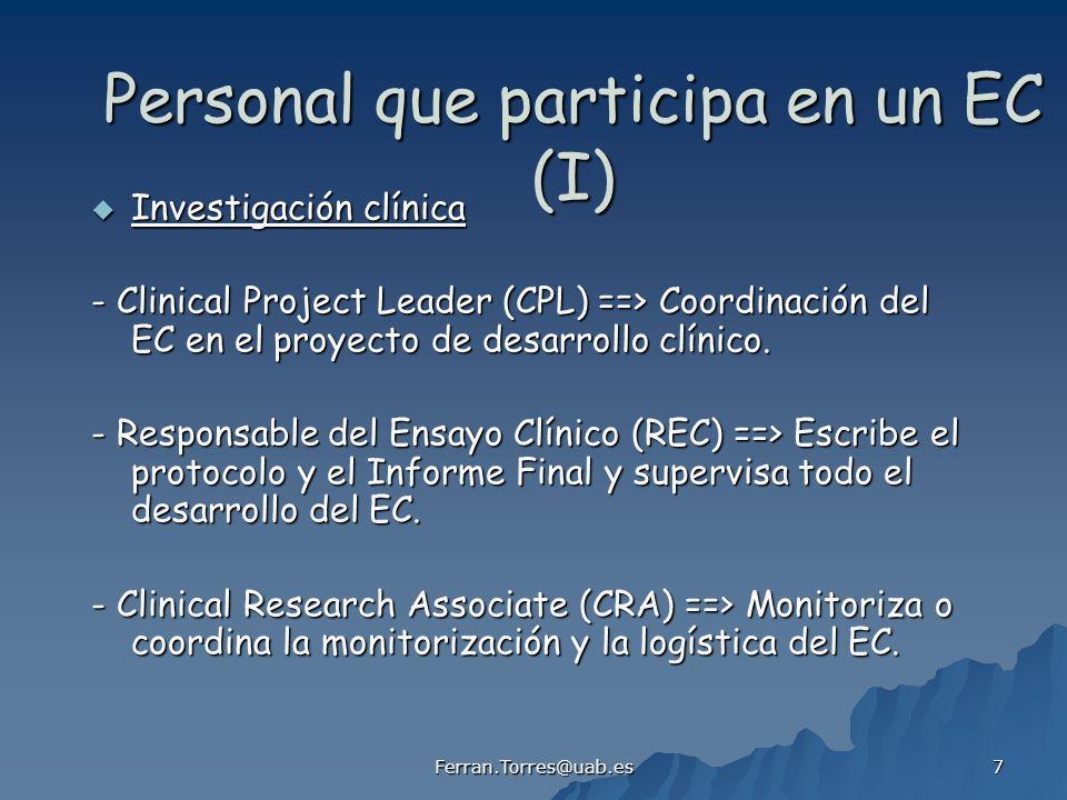 Ferran.Torres@uab.es 7 Personal que participa en un EC (I) Investigación clínica Investigación clínica - Clinical Project Leader (CPL) ==> Coordinació