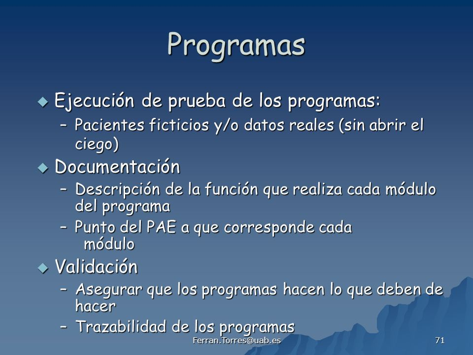 Ferran.Torres@uab.es 71 Programas Ejecución de prueba de los programas: Ejecución de prueba de los programas: –Pacientes ficticios y/o datos reales (s