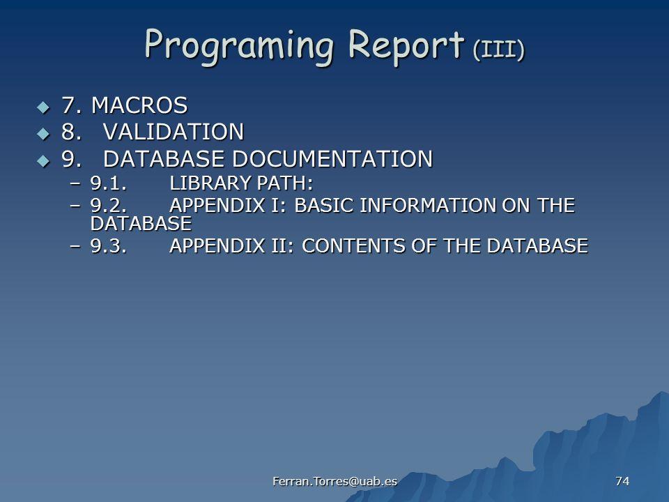 Ferran.Torres@uab.es 74 Programing Report (III) 7. MACROS 7. MACROS 8.VALIDATION 8.VALIDATION 9.DATABASE DOCUMENTATION 9.DATABASE DOCUMENTATION –9.1.L