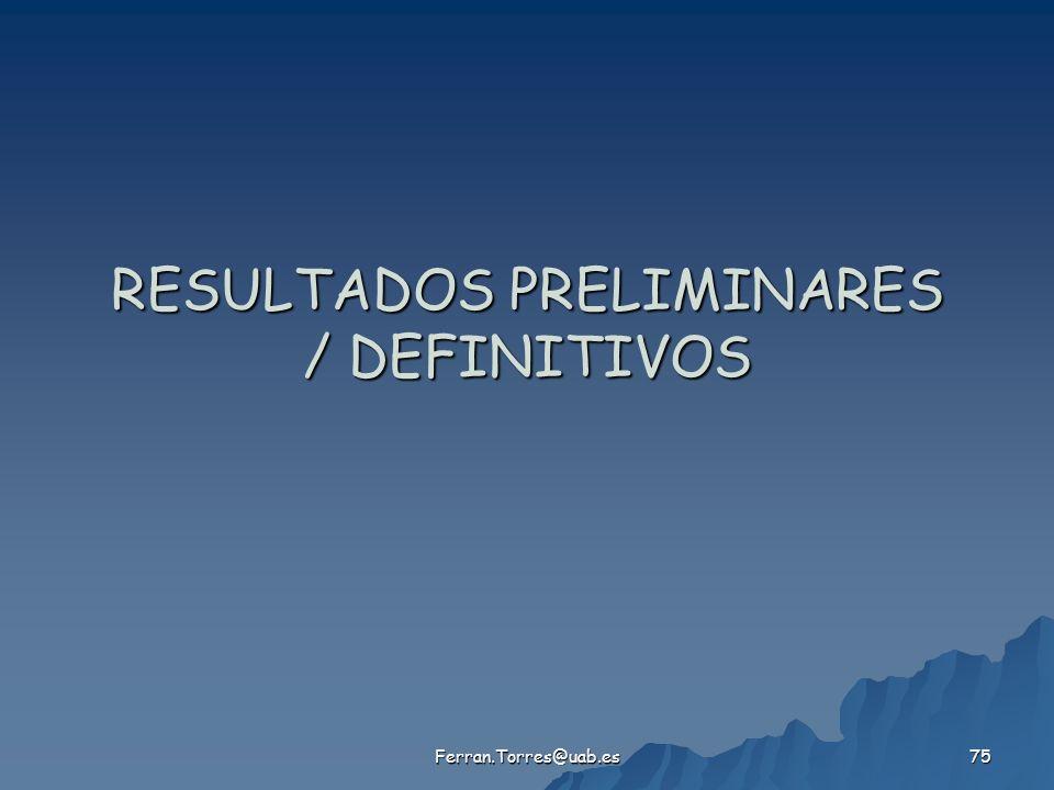 Ferran.Torres@uab.es 75 RESULTADOS PRELIMINARES / DEFINITIVOS