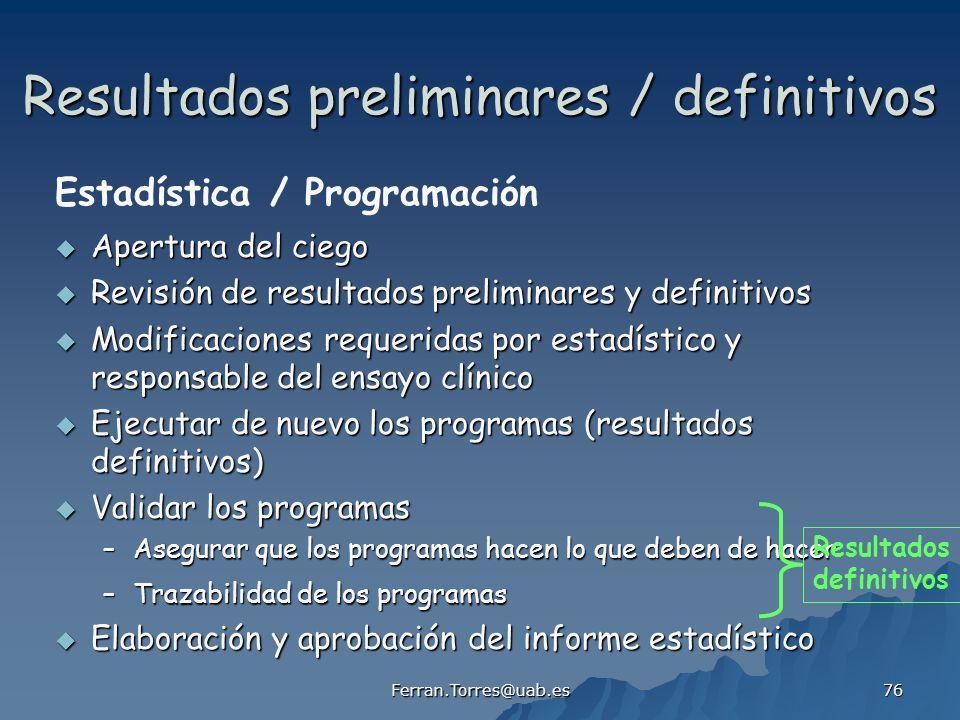 Ferran.Torres@uab.es 76 Resultados preliminares / definitivos Apertura del ciego Apertura del ciego Revisión de resultados preliminares y definitivos