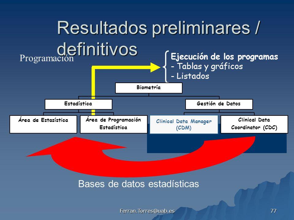 Ferran.Torres@uab.es 77 Resultados preliminares / definitivos Bases de datos estadísticas Ejecución de los programas - Tablas y gráficos - Listados Pr