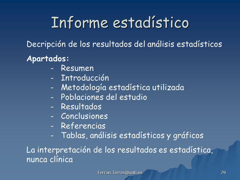 Ferran.Torres@uab.es 79 Informe estadístico Decripción de los resultados del análisis estadísticos Apartados: - Resumen - Introducción - Metodología e