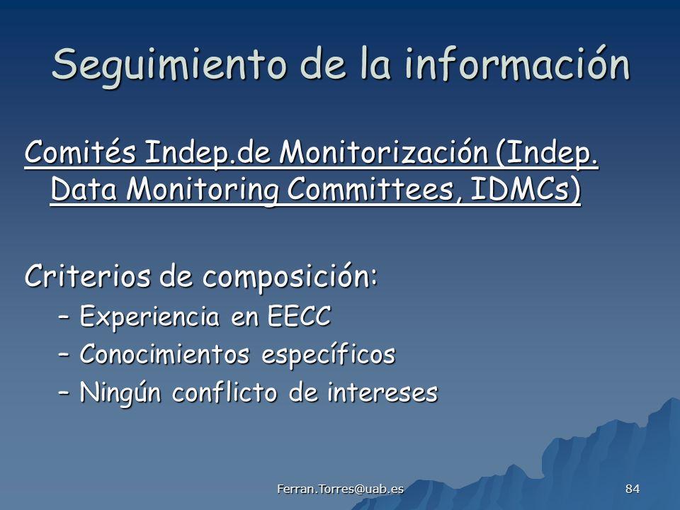 Ferran.Torres@uab.es 84 Seguimiento de la información Comités Indep.de Monitorización (Indep. Data Monitoring Committees, IDMCs) Criterios de composic