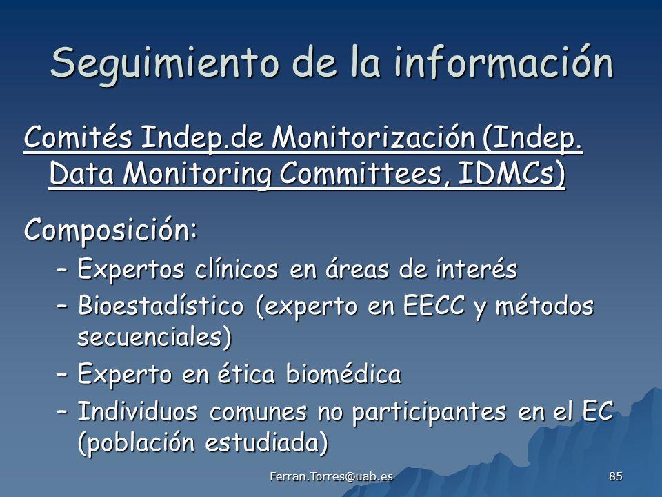 Ferran.Torres@uab.es 85 Seguimiento de la información Comités Indep.de Monitorización (Indep. Data Monitoring Committees, IDMCs) Composición: –Experto