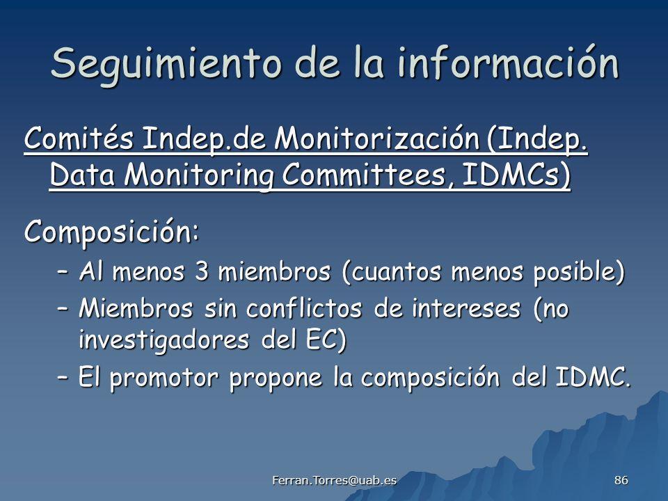 Ferran.Torres@uab.es 86 Seguimiento de la información Comités Indep.de Monitorización (Indep. Data Monitoring Committees, IDMCs) Composición: –Al meno