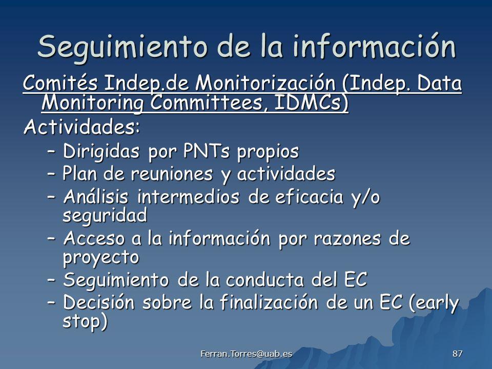 Ferran.Torres@uab.es 87 Seguimiento de la información Comités Indep.de Monitorización (Indep. Data Monitoring Committees, IDMCs) Actividades: –Dirigid