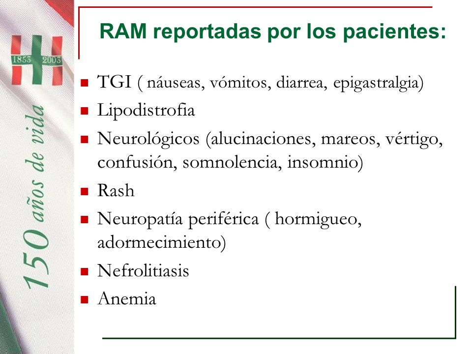 RAM reportadas por los pacientes: TGI ( náuseas, vómitos, diarrea, epigastralgia ) Lipodistrofia Neurológicos (alucinaciones, mareos, vértigo, confusi