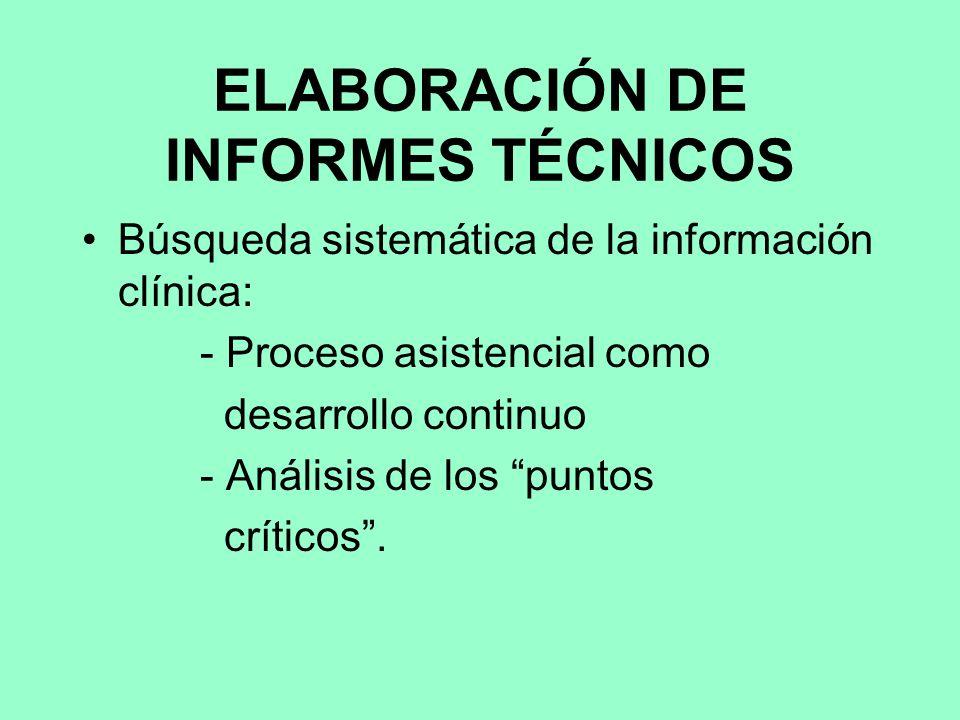 ELABORACIÓN DE INFORMES TÉCNICOS Búsqueda sistemática de la información clínica: - Proceso asistencial como desarrollo continuo - Análisis de los puntos críticos.