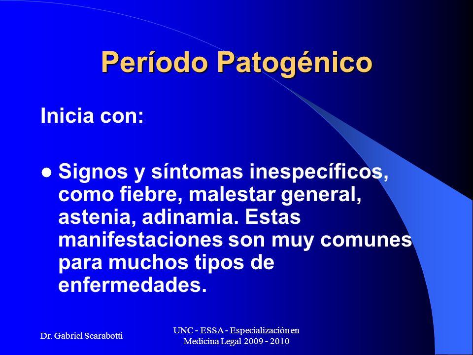 Dr. Gabriel Scarabotti UNC - ESSA - Especialización en Medicina Legal 2009 - 2010 Período Patogénico Inicia con: Signos y síntomas inespecíficos, como