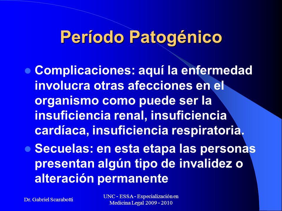 Dr. Gabriel Scarabotti UNC - ESSA - Especialización en Medicina Legal 2009 - 2010 Período Patogénico Complicaciones: aquí la enfermedad involucra otra