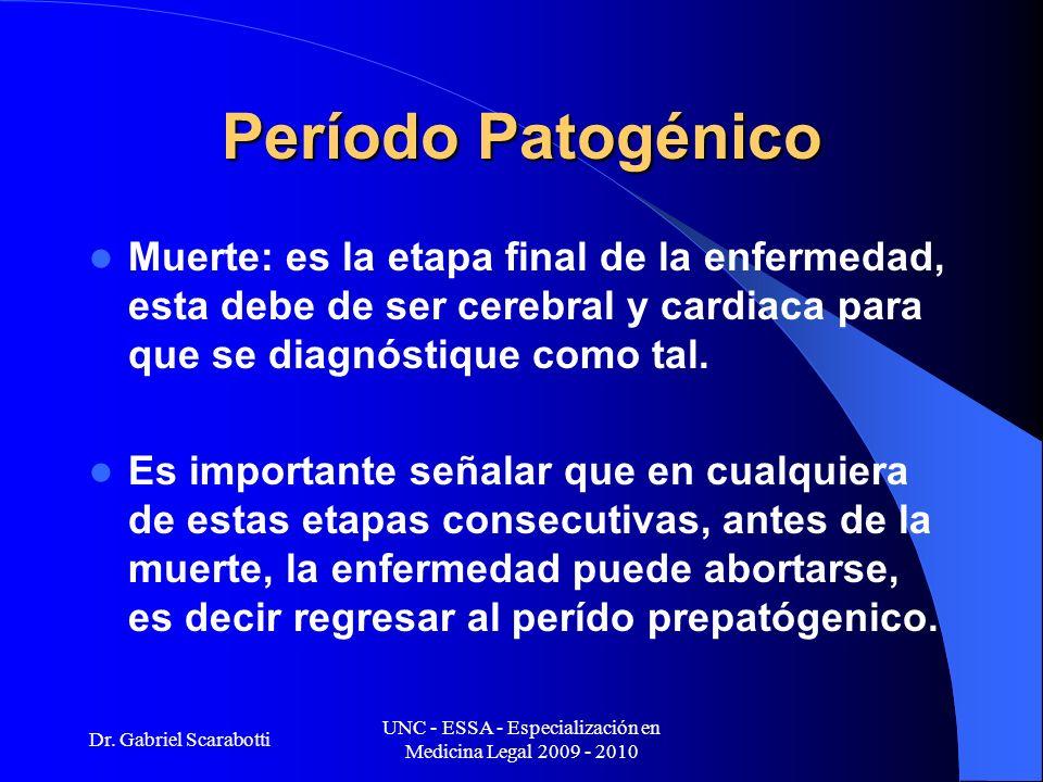 Dr. Gabriel Scarabotti UNC - ESSA - Especialización en Medicina Legal 2009 - 2010 Período Patogénico Muerte: es la etapa final de la enfermedad, esta