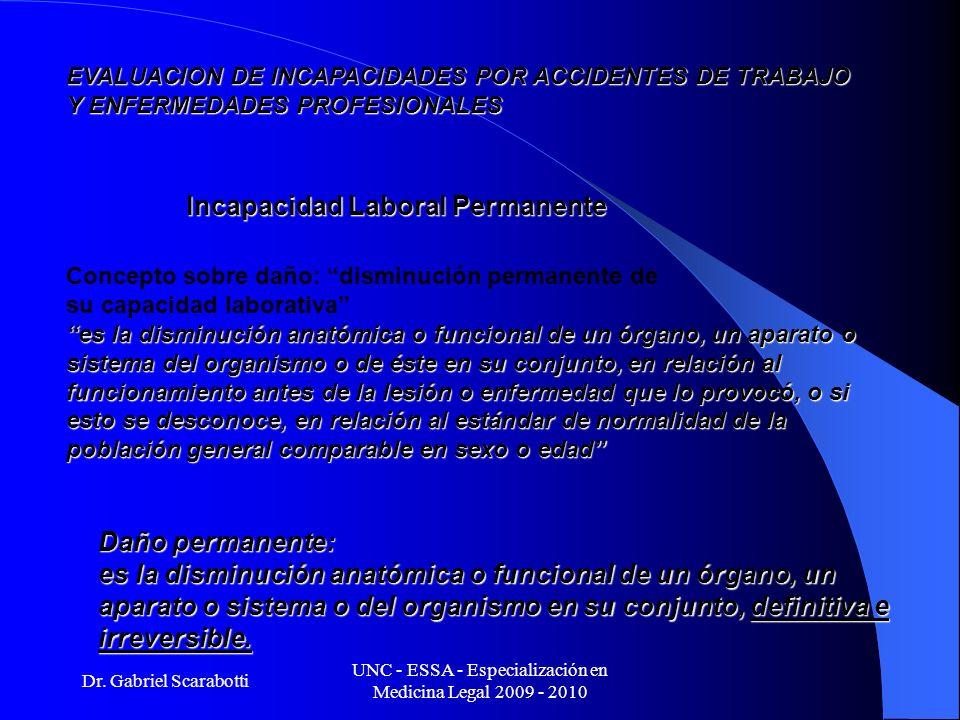 Dr. Gabriel Scarabotti UNC - ESSA - Especialización en Medicina Legal 2009 - 2010 EVALUACION DE INCAPACIDADES POR ACCIDENTES DE TRABAJO Y ENFERMEDADES