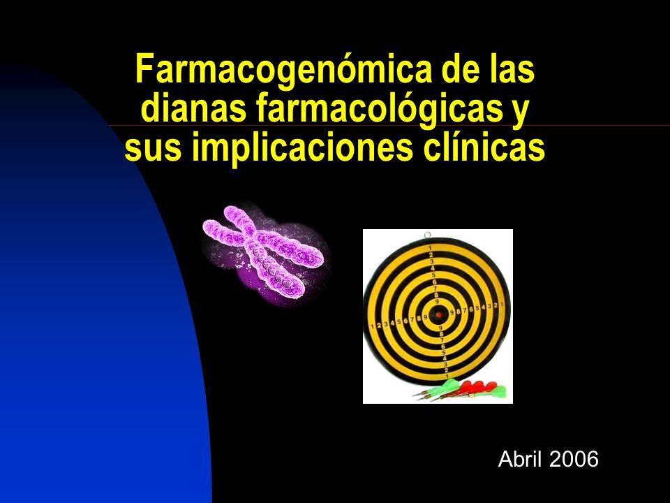 Farmacogenómica de las dianas farmacológicas y sus implicaciones clínicas Abril 2006