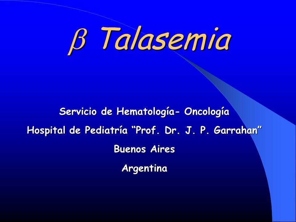 Talasemia Talasemia Servicio de Hematología- Oncología Hospital de Pediatría Prof. Dr. J. P. Garrahan Buenos Aires Argentina
