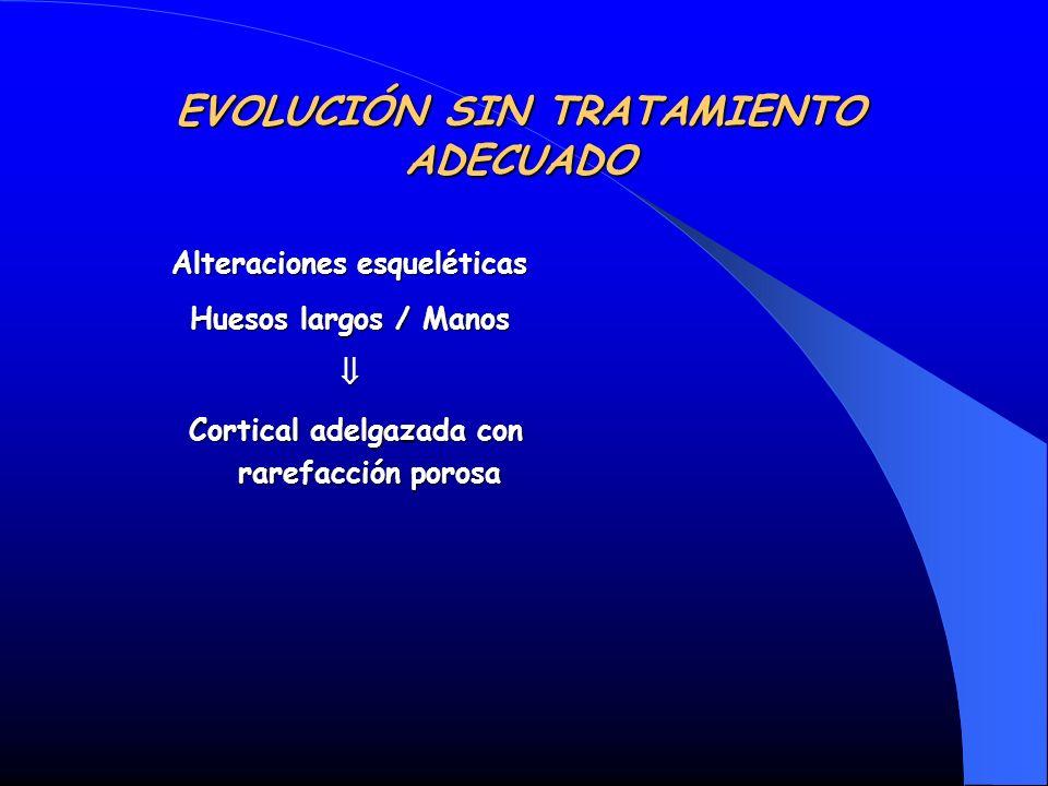 Alteraciones esqueléticas Huesos largos / Manos Cortical adelgazada con rarefacción porosa Cortical adelgazada con rarefacción porosa EVOLUCIÓN SIN TR