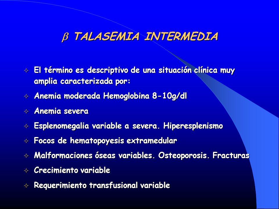 TALASEMIA INTERMEDIA TALASEMIA INTERMEDIA El término es descriptivo de una situación clínica muy amplia caracterizada por: El término es descriptivo d