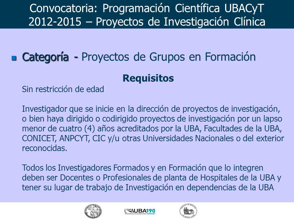 Categoría - Categoría - Proyectos de Grupos en Formación Requisitos Sin restricción de edad Investigador que se inicie en la dirección de proyectos de