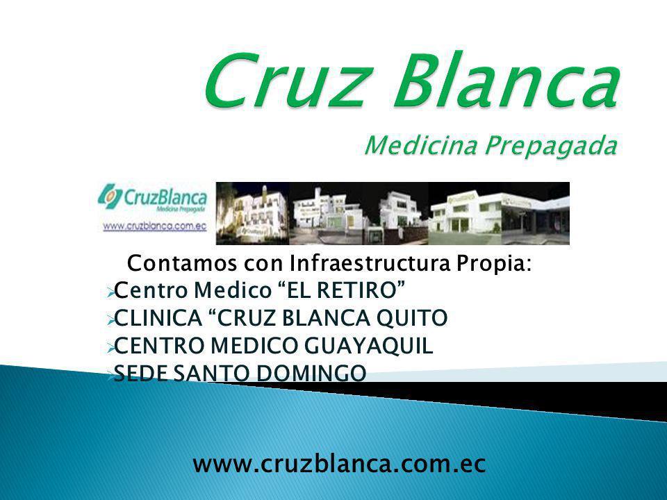 Contamos con Infraestructura Propia: Centro Medico EL RETIRO CLINICA CRUZ BLANCA QUITO CENTRO MEDICO GUAYAQUIL SEDE SANTO DOMINGO www.cruzblanca.com.ec