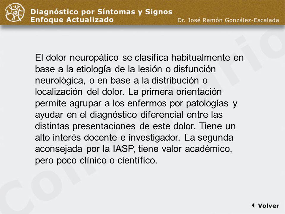 Comentario diapo2 El dolor neuropático se clasifica habitualmente en base a la etiología de la lesión o disfunción neurológica, o en base a la distribución o localización del dolor.