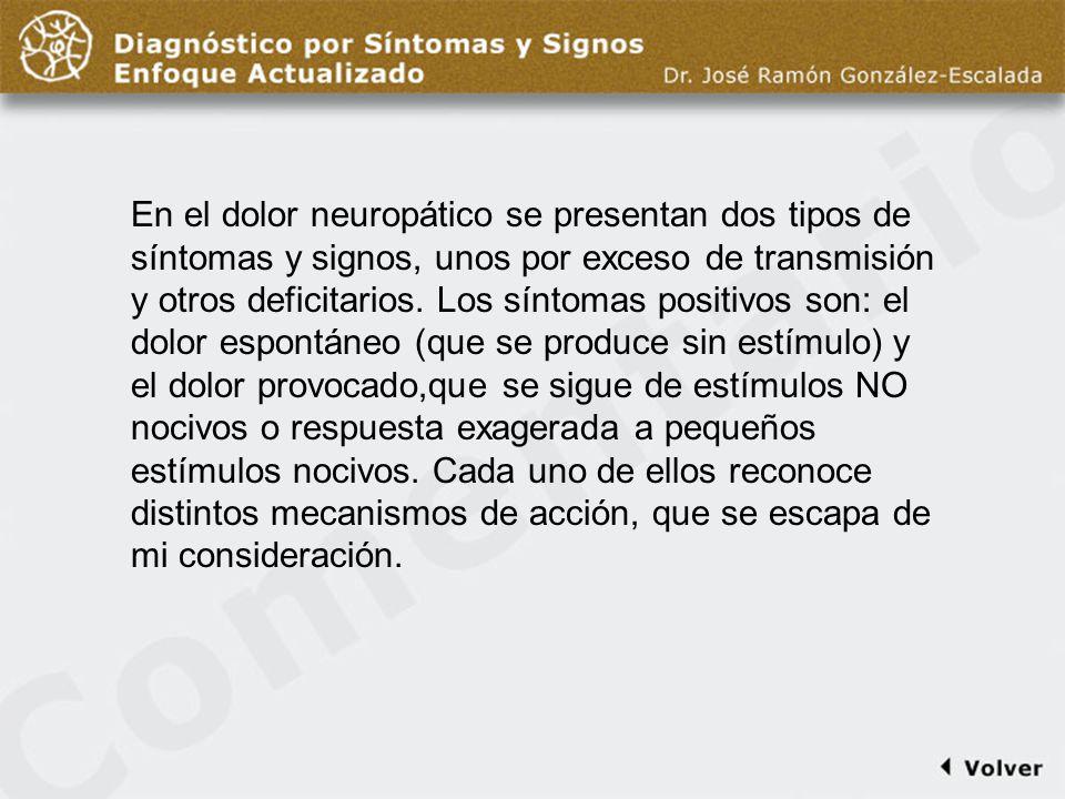 Comentario diapo6 En el dolor neuropático se presentan dos tipos de síntomas y signos, unos por exceso de transmisión y otros deficitarios.
