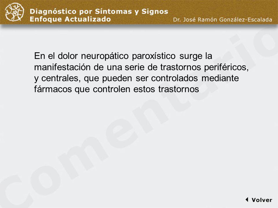 Comentario diapo11 En el dolor neuropático paroxístico surge la manifestación de una serie de trastornos periféricos, y centrales, que pueden ser controlados mediante fármacos que controlen estos trastornos