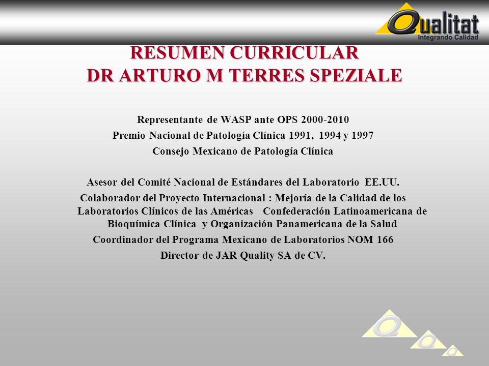 RESUMEN CURRICULAR DR ARTURO M TERRES SPEZIALE Representante de WASP ante OPS 2000-2010 Premio Nacional de Patología Clínica 1991, 1994 y 1997 Consejo Mexicano de Patología Clínica Asesor del Comité Nacional de Estándares del Laboratorio EE.UU.