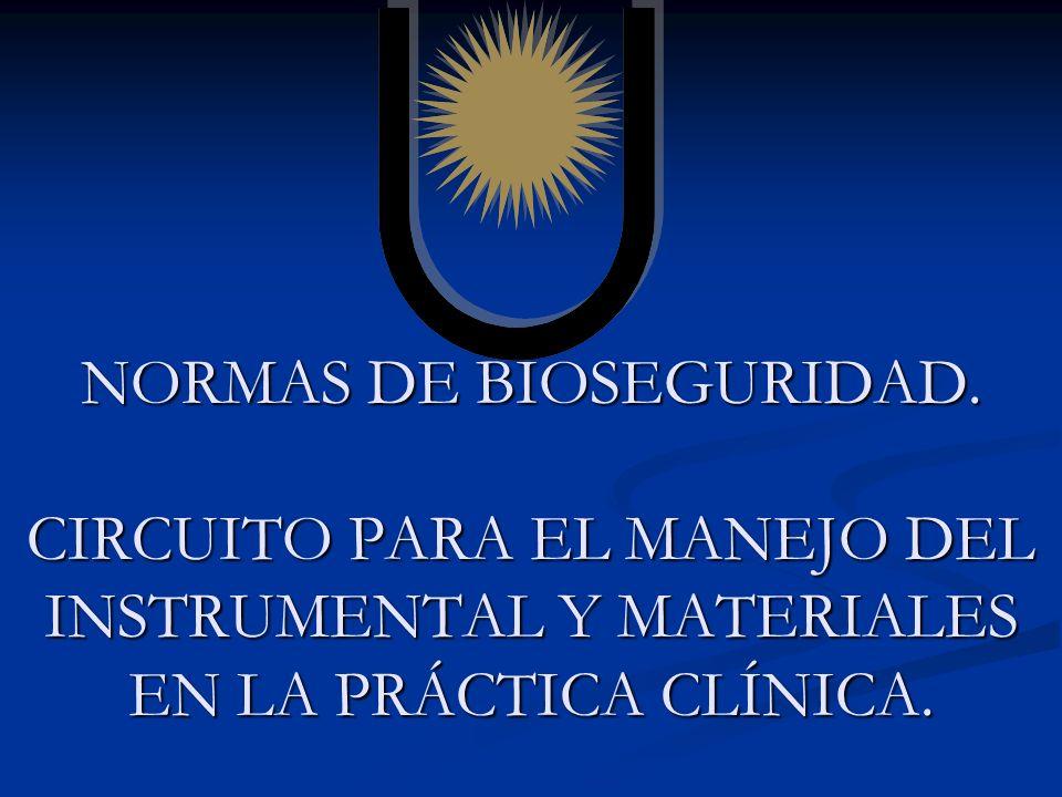NORMAS DE BIOSEGURIDAD. CIRCUITO PARA EL MANEJO DEL INSTRUMENTAL Y MATERIALES EN LA PRÁCTICA CLÍNICA.