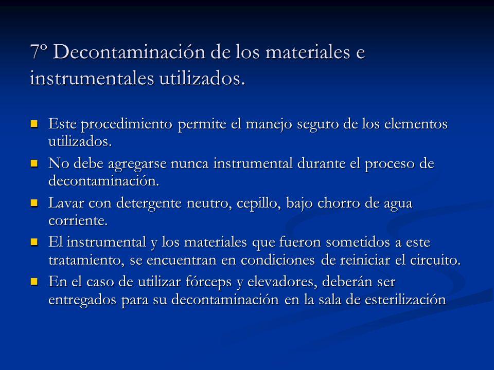 7º Decontaminación de los materiales e instrumentales utilizados. Este procedimiento permite el manejo seguro de los elementos utilizados. Este proced