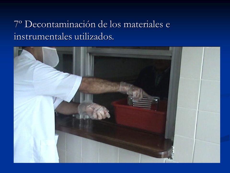 7º Decontaminación de los materiales e instrumentales utilizados.
