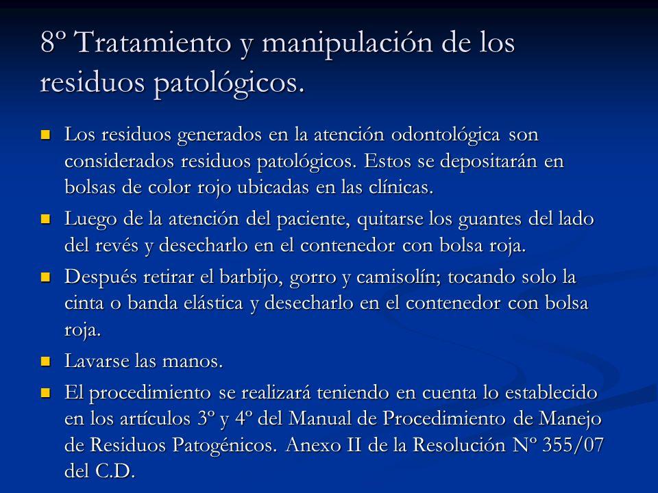 8º Tratamiento y manipulación de los residuos patológicos. Los residuos generados en la atención odontológica son considerados residuos patológicos. E