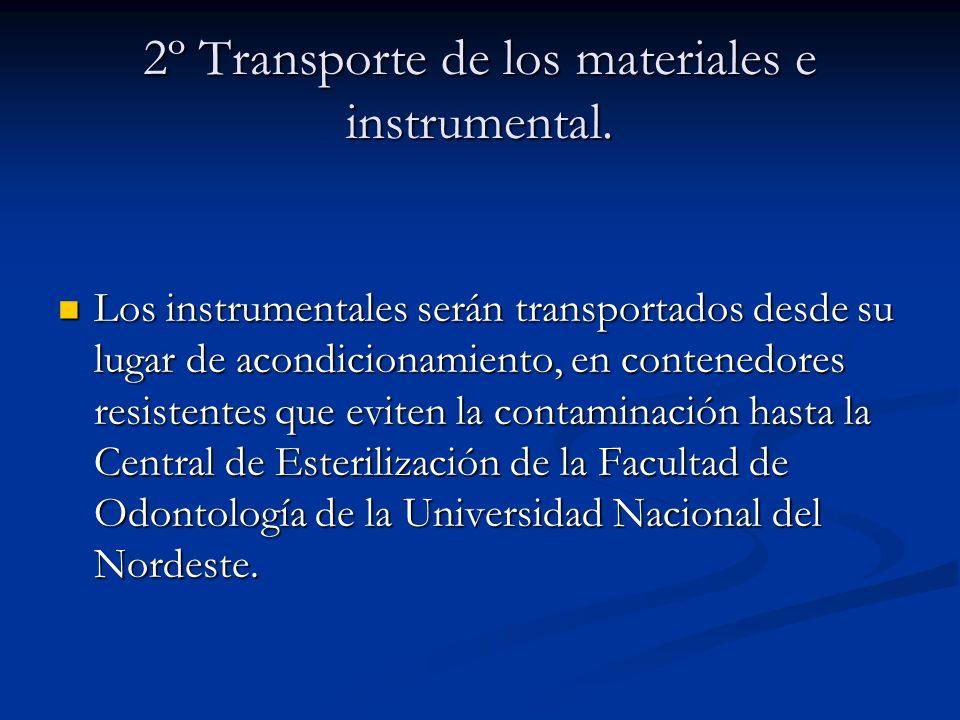 2º Transporte de los materiales e instrumental. Los instrumentales serán transportados desde su lugar de acondicionamiento, en contenedores resistente