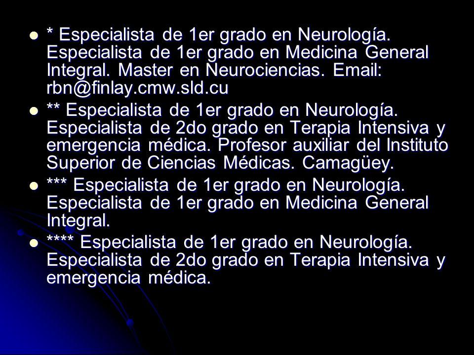* Especialista de 1er grado en Neurología. Especialista de 1er grado en Medicina General Integral. Master en Neurociencias. Email: rbn@finlay.cmw.sld.