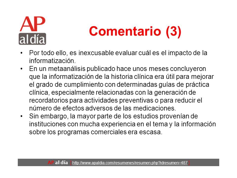 AP al día [ http://www.apaldia.com/resumenes/resumen.php idresumen=487 ] Comentario (3) Por todo ello, es inexcusable evaluar cuál es el impacto de la informatización.